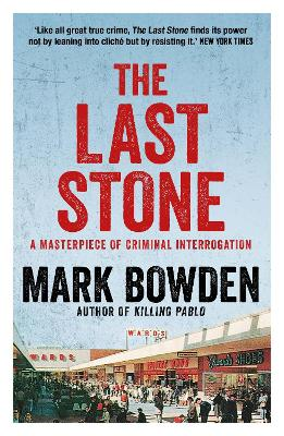 The Last Stone: A Masterpiece of Criminal Interrogation by Mark Bowden