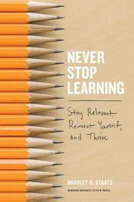 Never Stop Learning by Bradley R. Staats