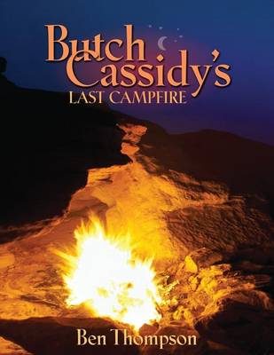 Butch Cassidy's Last Campfire by Ben Thompson