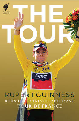 Tour, The:Behind The Scenes of Cadel Evans' Tour de France by Rupert Guinness