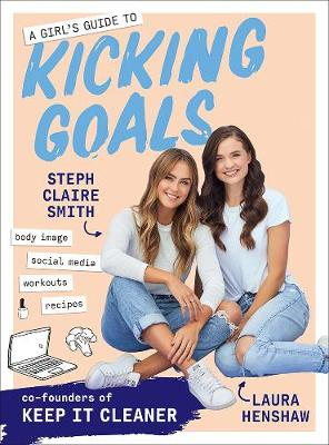 A Girl's Guide to Kicking Goals by Steph Claire Smith