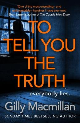 To Tell You the Truth: A twisty thriller that's impossible to put down by Gilly Macmillan