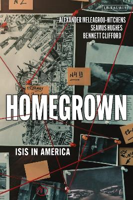 Homegrown: ISIS in America by Alexander Meleagrou-Hitchens