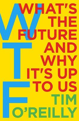 WTF?: What's the Future and Why It's Up to Us book