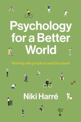 Psychology for a Better World: Working with People to Save the Planet. Revised and Updated Edition. by Niki Harre