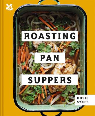 Roasting Pan Suppers: Deliciously Simple All-in-one Meals by Rosie Sykes