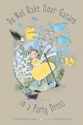 Do Not Rake Your Garden in a Party Dress by Aimee Bissonette