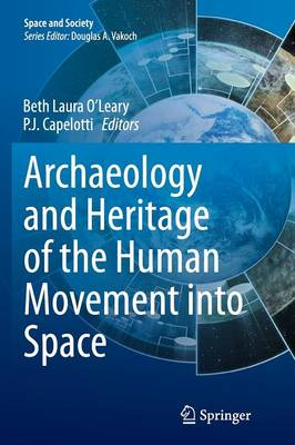 Archaeology and Heritage of the Human Movement into Space by Beth Laura O'Leary