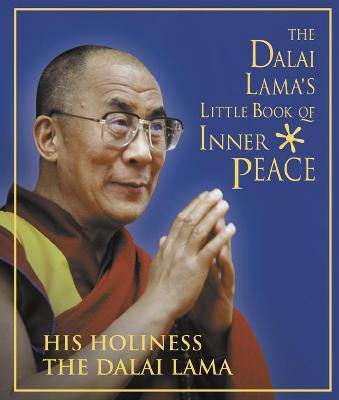 The Dalai Lama's Little Book of Inner Peace by His Holiness the Dalai Lama