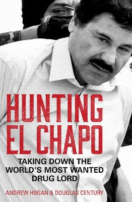 Hunting El Chapo: Taking down the world's most-wanted drug-lord book