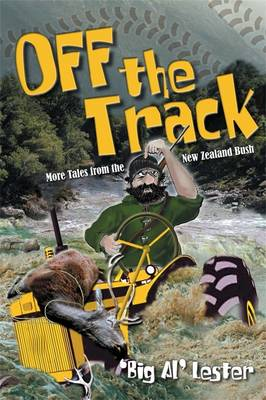 Off The Track: More Tales From The New Zealand Bush by Al Lester