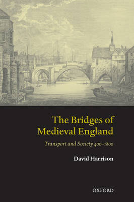 The Bridges of Medieval England by David Harrison