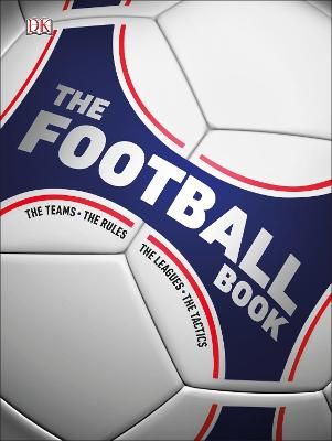 The Football Book: The Teams, The Rules, The Leagues, The Tactics by DK