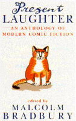 Present Laughter: Anthology of Modern Comic Fiction by Malcolm Bradbury