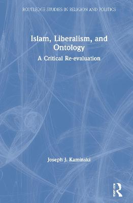 Islam, Liberalism, and Ontology: A Critical Re-evaluation book