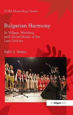 Bulgarian Harmony: In Village, Wedding, and Choral Music of the Last Century book