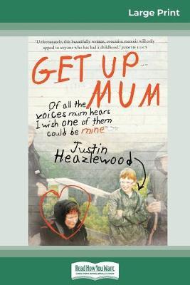 Get Up Mum (16pt Large Print Edition) by Justin Heazlewood