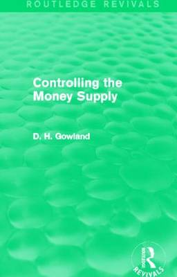 Controlling the Money Supply by David  H. Gowland