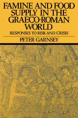 Famine and Food Supply in the Graeco-Roman World by Peter Garnsey