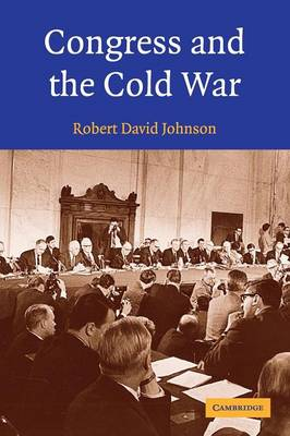 Congress and the Cold War by Robert David Johnson