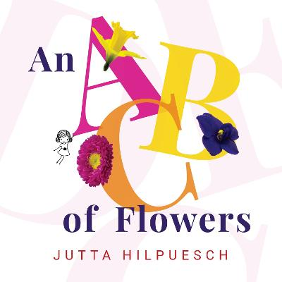 An ABC of Flowers by JUTTA HILPUESCH