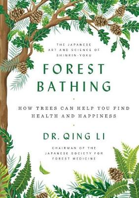 Forest Bathing by Dr Qing Li
