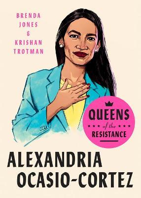 Queens Of The Resistance: Alexandria Ocasio-cortez: A Biography by Brenda Jones