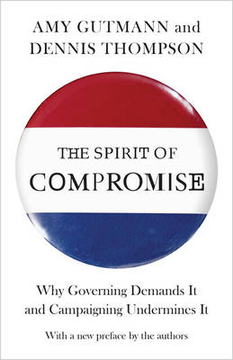 The Spirit of Compromise by Dennis Frank Thompson