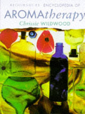 Bloomsbury Encyclopedia of Aromatherapy by Chrissie Wildwood