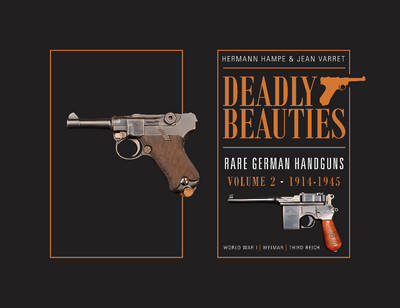 Deadly Beauties--Rare German Handguns Deadly Beauties -- Rare German Handguns Volume 2 by Hermann Hampe