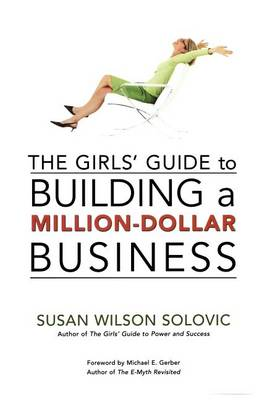 Girls' Guide to Building a Million-Dollar Business by Susan Wilson Solovic