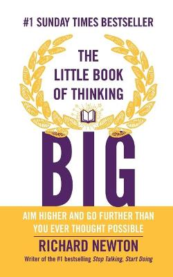 Little Book of Thinking Big by Richard Newton
