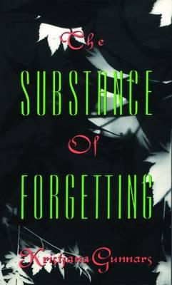 Substance of Forgetting by Kristjana Gunnars