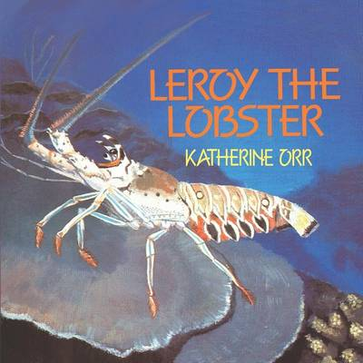 Leroy the Lobster by Katherine Orr