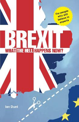 Brexit: What the Hell Happens Now? 2018 Edition by Ian Dunt