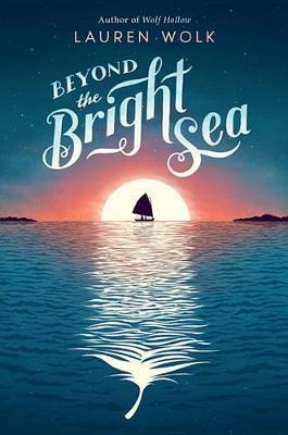 Beyond the Bright Sea by Lauren Wolk