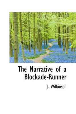 The Narrative of a Blockade-Runner by John Wilkinson