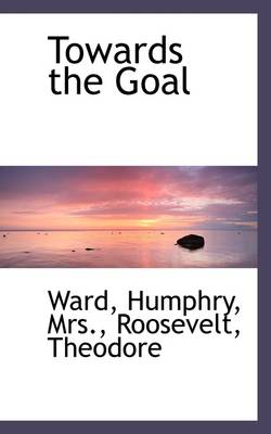 Towards the Goal by Mrs Humphry Ward