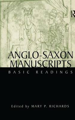Anglo-Saxon Manuscripts: Basic Readings by Mary P. Richards