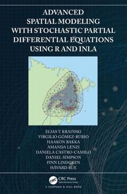 Advanced Spatial Modeling with Stochastic Partial Differential Equations Using R and INLA by Elias Krainski
