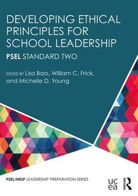 Developing Ethical Principles for School Leadership by Lisa Bass