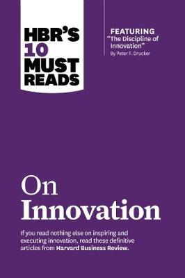 """HBR's 10 Must Reads on Innovation (with Featured Article """"the Discipline of Innovation,"""" by Peter F. Drucker) HBR's 10 Must Reads on Innovation (with featured article """"The Discipline of Innovation,"""" by Peter F. Drucker) With Featured Article """"the Discipline of Innovation,"""" by Peter F. Drucker by Peter F. Drucker"""