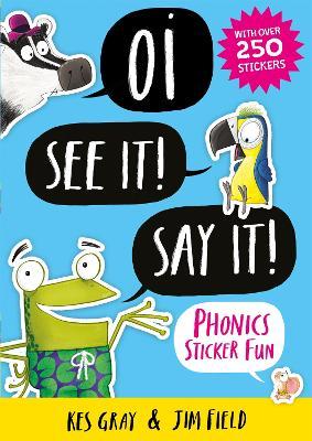 Oi See It! Say It!: Phonics Sticker Fun by Kes Gray