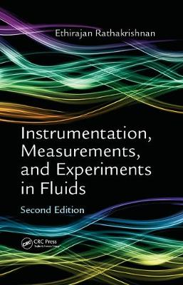 Instrumentation, Measurements, and Experiments in Fluids by Ethirajan Rathakrishnan