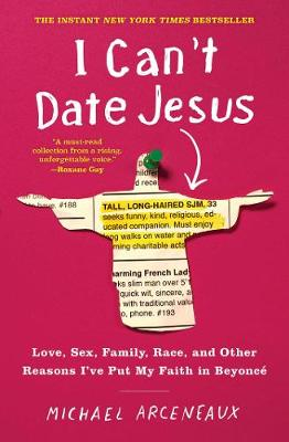 I Can't Date Jesus: Love, Sex, Family, Race, and Other Reasons I've Put My Faith in Beyonce by Michael