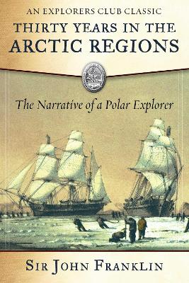 Thirty Years in the Arctic Regions by Sir John Franklin