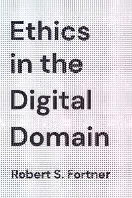 Ethics in the Digital Domain book
