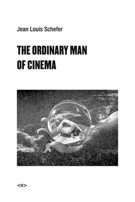 The Ordinary Man of Cinema by Jean Louis Schefer
