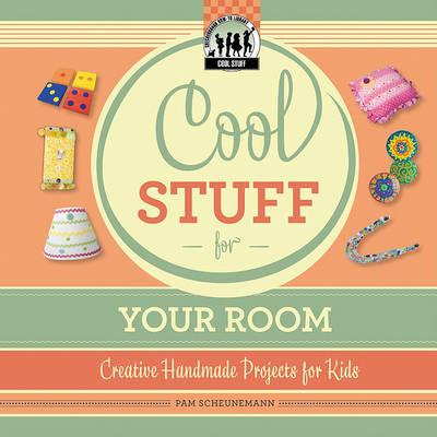 Cool Stuff for Your Room by Pam Scheunemann