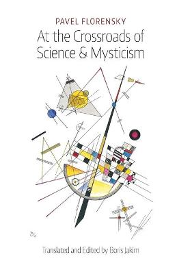 At the Crossroads of Science & Mysticism : On the Cultural-Historical Place and Premises of the Christian World-Understanding by Pavel Florensky